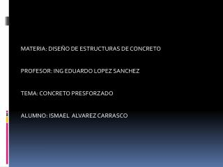 MATERIA: DISEÑO DE ESTRUCTURAS DE CONCRETO PROFESOR: ING EDUARDO LOPEZ SANCHEZ