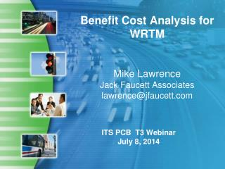 Benefit Cost Analysis for WRTM Mike Lawrence Jack  Faucett  Associates lawrence@jfaucett