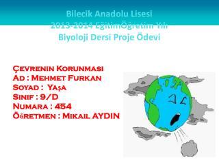 Bilecik Anadolu Lisesi   2013-2014 EğitimÖğretim Yılı  Biyoloji Dersi Proje Ödevi
