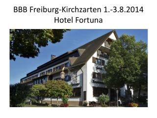 BBB Freiburg-Kirchzarten 1.-3.8.2014 Hotel Fortuna