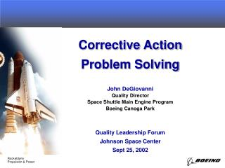 Corrective Action Problem Solving John DeGiovanni Quality Leadership Forum Johnson Space Center