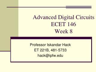 Advanced Digital Circuits ECET 146 Week 8