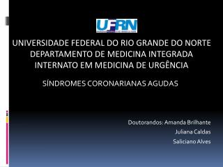 SÍNDROMES CORONARIANAS AGUDAS Doutorandos: Amanda Brilhante Juliana Caldas Saliciano Alves