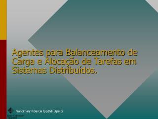 Agentes para Balanceamento de Carga e Alocação de Tarefas em Sistemas Distribuídos.