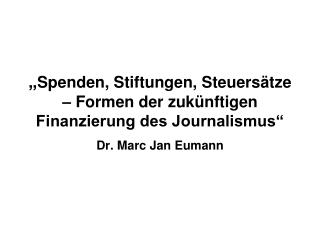 """"""" Spenden, Stiftungen, Steuersätze – Formen der zukünftigen Finanzierung des Journalismus"""""""