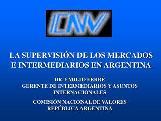 LA SUPERVISI�N DE LOS MERCADOS E INTERMEDIARIOS EN ARGENTINA