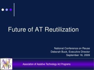 Future of AT Reutilization