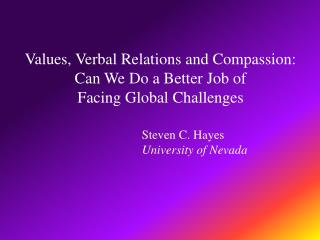 Values, Verbal Relations and Compassion:  Can We Do a Better Job of  Facing Global Challenges