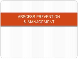 ABSCESS PREVENTION  & MANAGEMENT