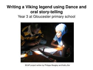 Writing a Viking legend using Dance and oral story-telling Year 3 at Gloucester primary school