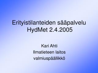 Erityistilanteiden sääpalvelu  HydMet 2.4.2005