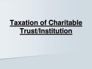 Taxation of Charitable Trust/Institution