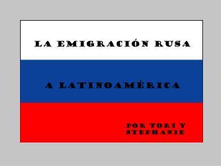 La E migración  Rusa A  Latinoamérica
