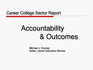 Career College Sector Report 		Accountability  				& Outcomes