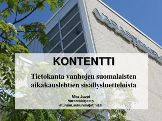 KONTENTTI Tietokanta vanhojen suomalaisten aikakauslehtien sisällysluetteloista
