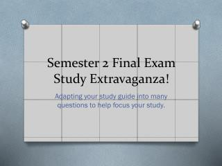 Semester 2 Final Exam Study Extravaganza!