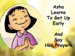 Asha  Learns  To Get Up  Early  And  Say  Her Prayers