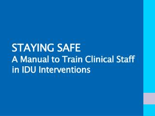 STAYING  SAFE A Manual to Train Clinical Staff in IDU  Interventions