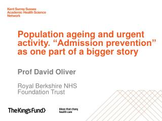 "Population ageing and urgent activity. ""Admission prevention"" as one part of a bigger story"