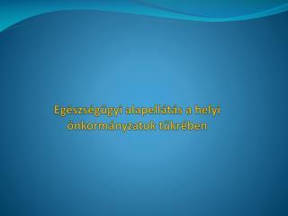 Egészségügyi alapellátás a helyi önkormányzatok tükrében