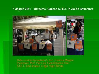 7 Maggio 2011 – Bergamo. Gazebo A.I.E.F. in via XX Settembre