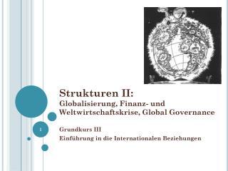 Strukturen II: Globalisierung, Finanz- und Weltwirtschaftskrise, Global Governance
