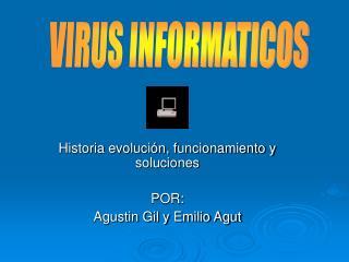 Historia evolución, funcionamiento y soluciones POR: Agustin Gil y Emilio Agut