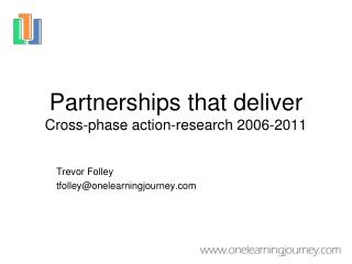 Partnerships that deliver Cross-phase action-research 2006-2011