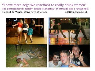 """I have more negative reactions to really drunk women"""