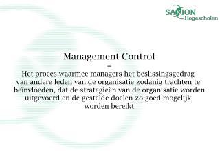 Management Control = Het proces waarmee managers het beslissingsgedrag