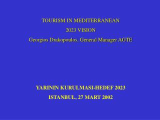 TOURISM IN MEDITERRANEAN 2023 VISION Georgios Drakopoulos, General Manager AGTE