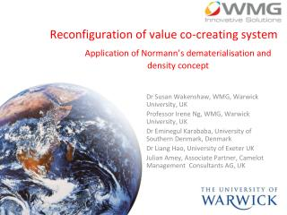 Dr Susan Wakenshaw, WMG, Warwick University, UK Professor Irene Ng, WMG, Warwick University, UK