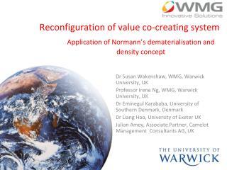 Dr Susan Wakenshaw, WMG, Warwick University, UK Professor Irene Ng, WMG, Warwick University, UK
