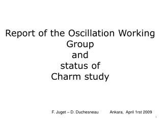 Report of the Oscillation Working Group  and status of  Charm study