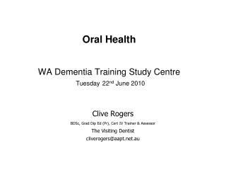 Oral Health WA Dementia Training Study Centre Tuesday 22 nd  June 2010