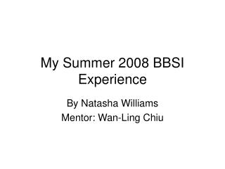 My Summer 2008 BBSI Experience