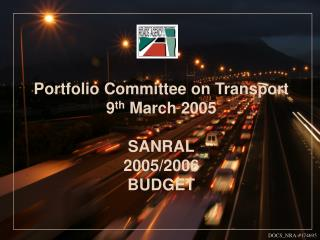Portfolio Committee on Transport 9 th  March 2005 SANRAL 2005 /2006 BUDGET