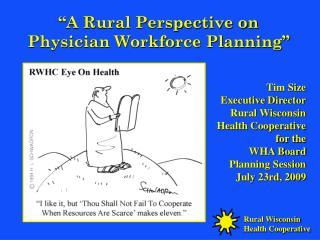 """A Rural Perspective on Physician Workforce Planning"" Tim Size Executive Director Rural Wisconsin"