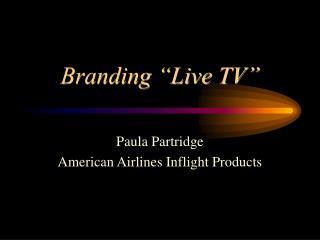 "Branding ""Live TV"""