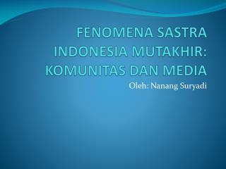 FENOMENA SASTRA INDONESIA MUTAKHIR: KOMUNITAS DAN MEDIA