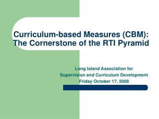 Curriculum-based Measures CBM:  The Cornerstone of the RTI Pyramid