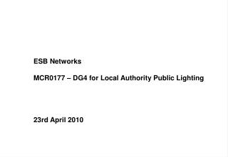 ESB Networks 	MCR0177 – DG4 for Local Authority Public Lighting 	23rd April 2010
