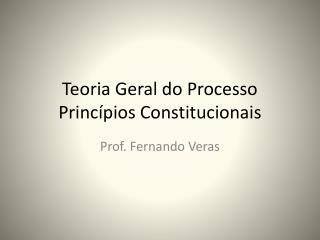 Teoria Geral do Processo Princ pios Constitucionais