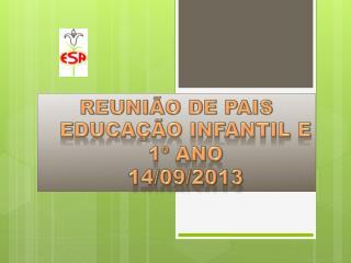 REUNIÃO DE PAIS Educação infantil e 1º ano 14/09/2013