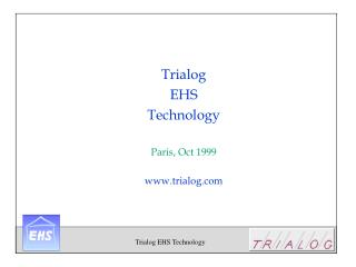 Trialog  EHS  Technology Paris, Oct 1999 trialog