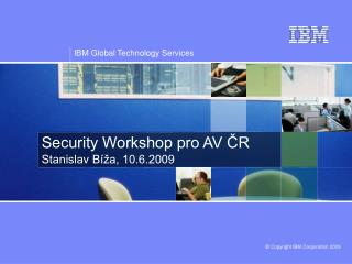Security Workshop pro AV ČR Stanislav Bíža, 10.6.2009