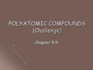 POLYATOMIC COMPOUNDS  (Challenge)
