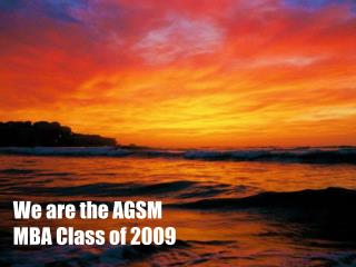 We are the AGSM MBA Class of 2009