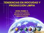 DORA ROMO C. Gerente Area Calidad y  Servicios de Laboratorio FUNDACION CHILE
