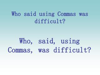 Who said using Commas was difficult?